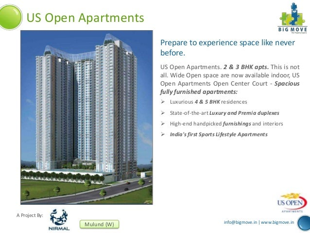 info@bigmove.in | www.bigmove.in A Project By: Mulund (W) US Open Apartments Prepare to experience space like never before...