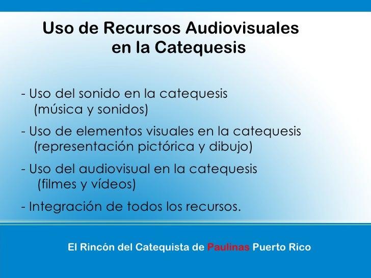 Uso de Recursos Audiovisuales           en la Catequesis- Uso del sonido en la catequesis  (música y sonidos)- Uso de elem...