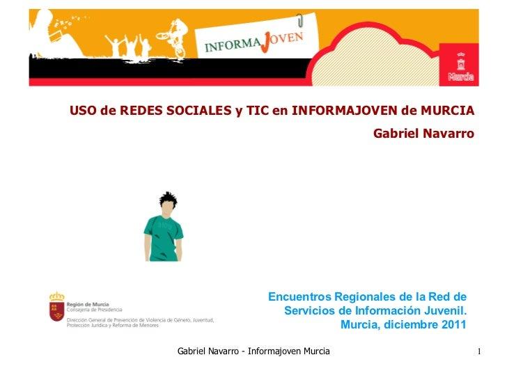 USO de REDES SOCIALES y TIC en INFORMAJOVEN de MURCIA                                                      Gabriel Navarro...