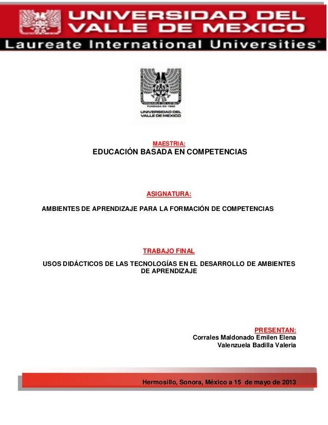 MAESTRIA:EDUCACIÓN BASADA EN COMPETENCIASASIGNATURA:AMBIENTES DE APRENDIZAJE PARA LA FORMACIÓN DE COMPETENCIASTRABAJO FINA...