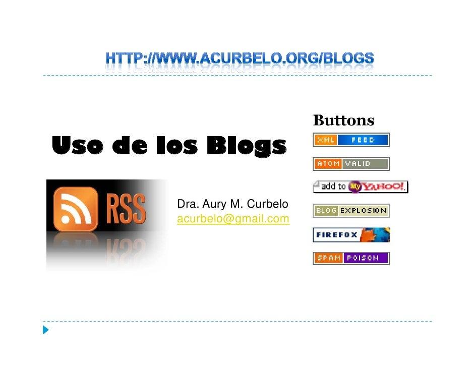 Uso de los Blogs          Dra.         Dra Aury M Curbelo                  M.         acurbelo@gmail.com