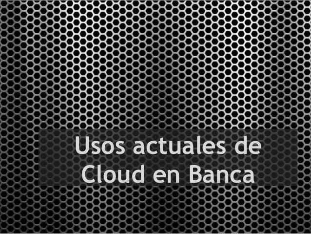 Usos actuales de Cloud en Banca - Encuentro Dintel Banca 2013