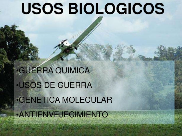 USOS BIOLOGICOS<br /><ul><li>GUERRA QUIMICA