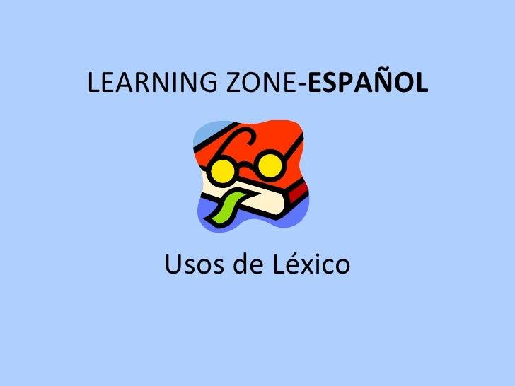 LEARNING ZONE- ESPAÑOL Usos de Léxico
