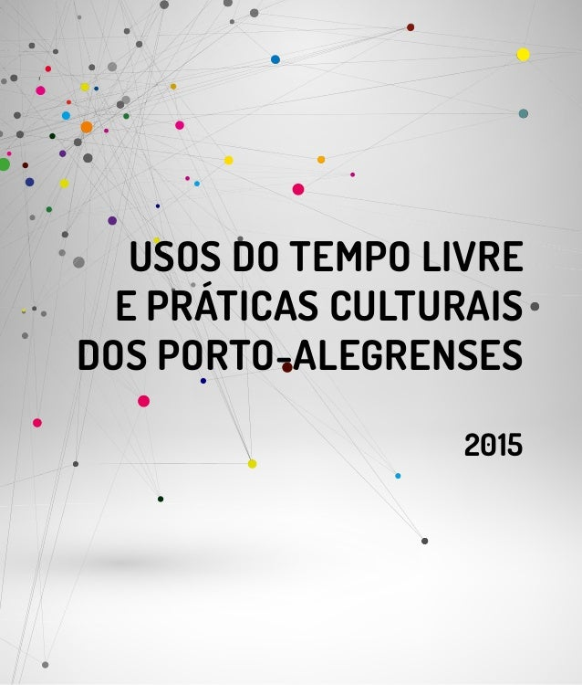 USOS DO TEMPO LIVRE E PRÁTICAS CULTURAIS DOS PORTO-ALEGRENSES 2015