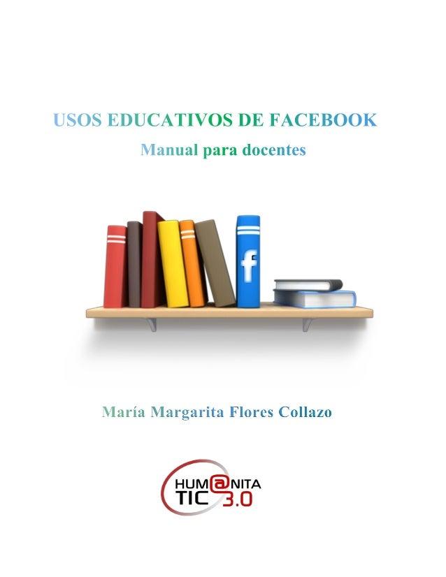 Usos educativos de Facebook: Manual para docentes Primera edición 2014 Segunda edición revisada y aumentada enero 2016 ©Ma...