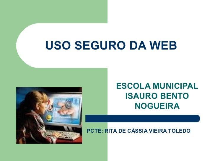 USO SEGURO DA WEB              ESCOLA MUNICIPAL                ISAURO BENTO                  NOGUEIRA     PCTE: RITA DE CÁ...
