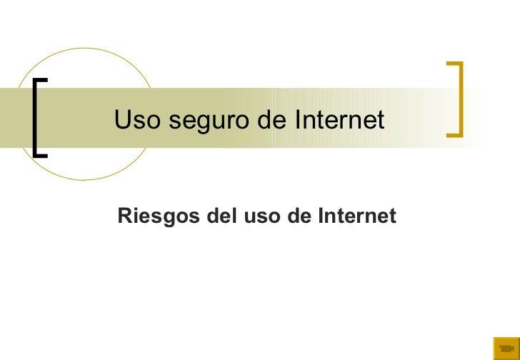 Uso seguro de Internet Riesgos del uso de Internet