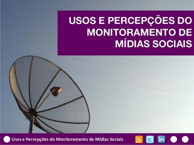 Usos e Percepções do Monitoramento de Mídias Sociais USOS E PERCEPÇÕES DO MONITORAMENTO DE MÍDIAS SOCIAIS