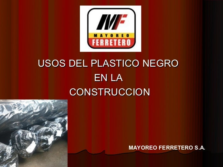 USOS DEL PLASTICO NEGRO          EN LA     CONSTRUCCION              MAYOREO FERRETERO S.A.