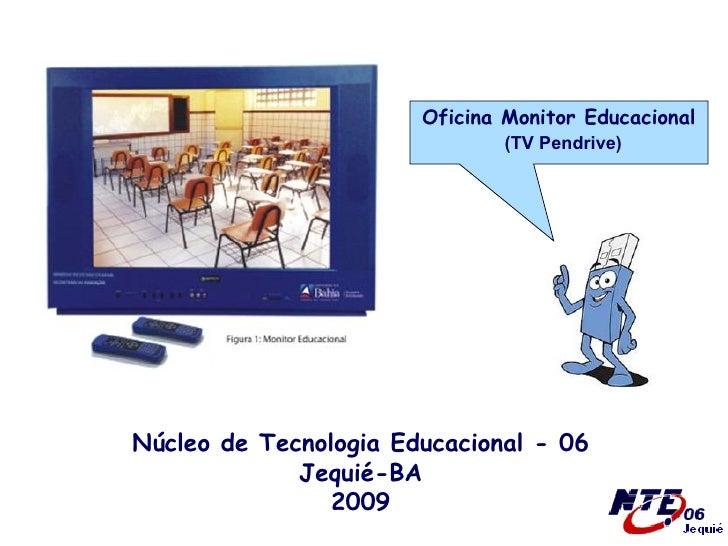 Oficina Monitor Educacional (TV Pendrive) Núcleo de Tecnologia Educacional - 06 Jequié-BA 2009