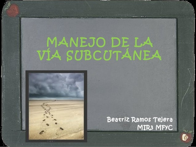 MANEJO DE LAVÍA SUBCUTÁNEA       Beatriz Ramos Tejera                MIR3 MFyC