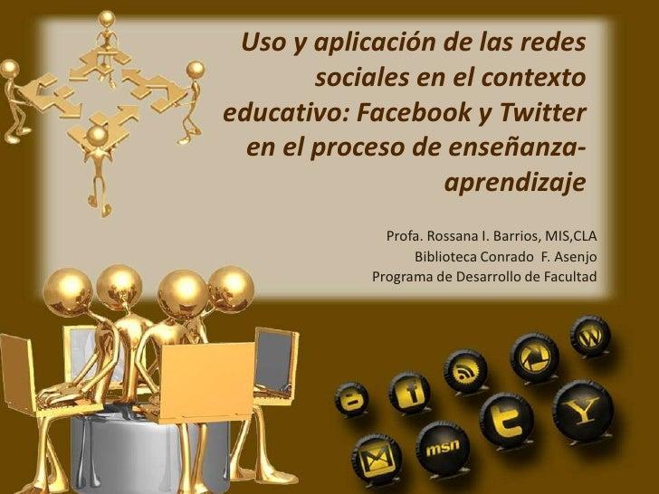 Uso y aplicación de las redes sociales en el contexto educativo: Facebook y Twitter en el proceso de enseñanza-aprendizaje...