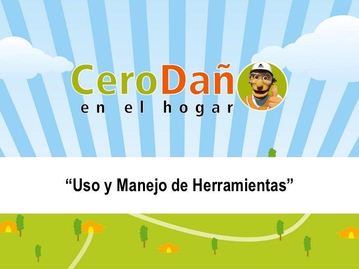 """"""" Uso y Manejo de Herramientas"""""""