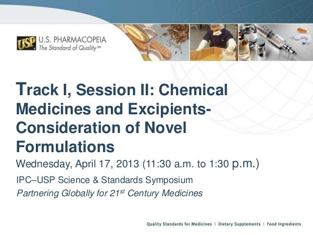 Track I, Session II: Chemical Medicines and ExcipientsConsideration of Novel Formulations Wednesday, April 17, 2013 (11:30...