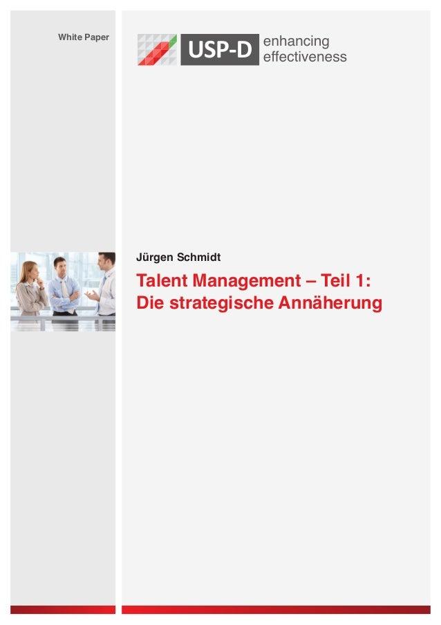 Jürgen Schmidt White Paper Talent Management – Teil 1: Die strategische Annäherung