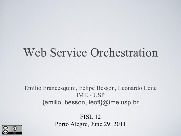 Web Service OrchestrationEmílio Francesquini, Felipe Besson, Leonardo Leite                   IME - USP       {emilio, bes...