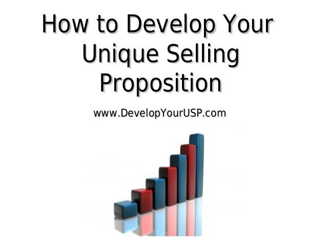 How to Develop Your Unique Selling Proposition www.DevelopYourUSP.com