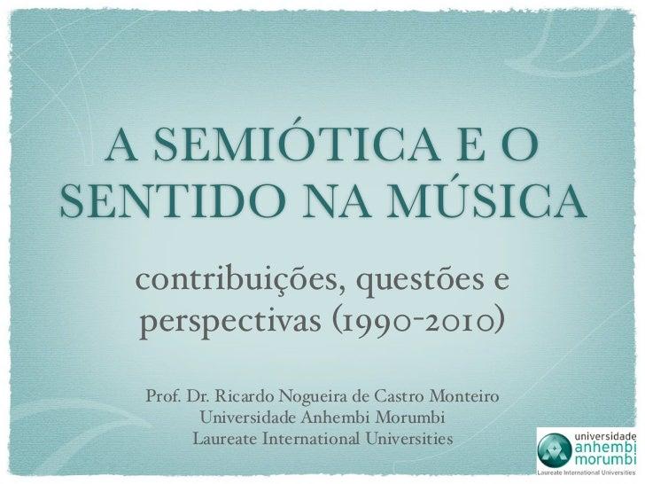 A SEMIÓTICA E OSENTIDO NA MÚSICA  contribuições, questões e  perspectivas (1990-2010)  Prof. Dr. Ricardo Nogueira de Castr...