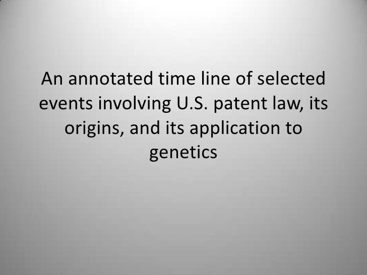 An annotated time line of selected events involving U.S. patent law, its origins, and its application to genetics<br />