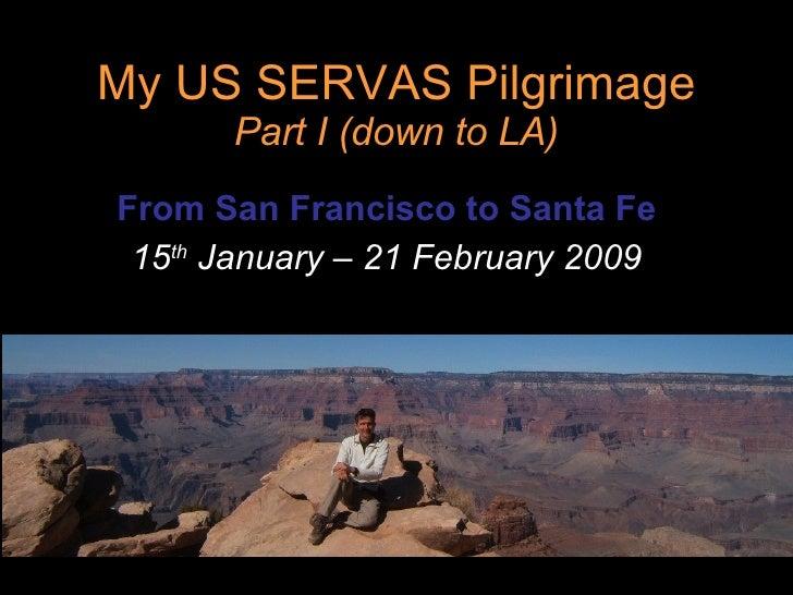 My US SERVAS Pilgrimage Part I (down to LA) From San Francisco to Santa Fe 15 th  January – 21 February 2009