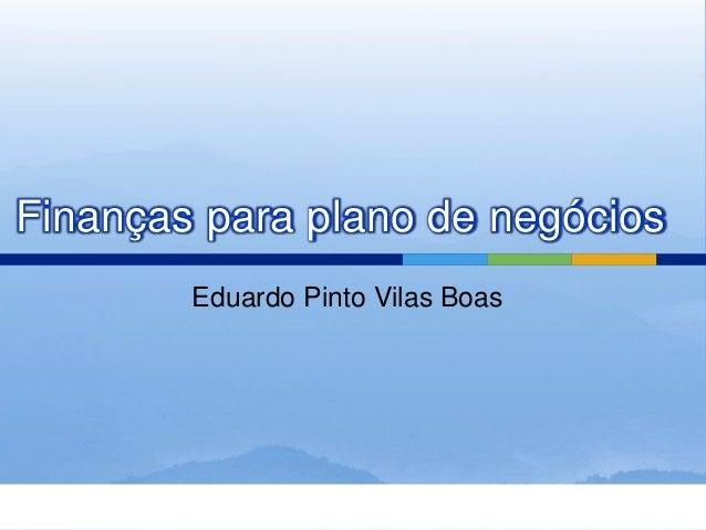 Eduardo Pinto Vilas Boas Finanças para plano de negócios
