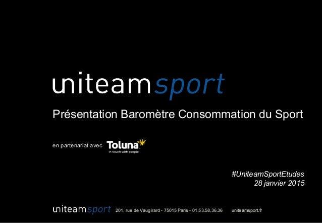 201, rue de Vaugirard - 75015 Paris - 01.53.58.36.36 uniteamsport.fr Présentation Baromètre Consommation du Sport en parte...