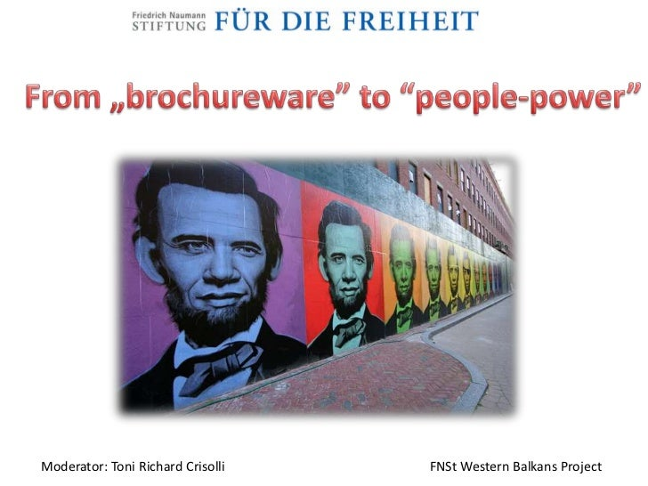 "From ""brochureware"" to ""people-power""<br />Moderator: Toni Richard Crisolli       					FNSt Western Balkans Project<br />"
