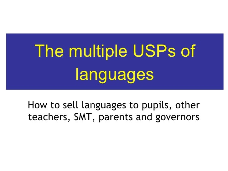 The multiple USPs of languages How to sell languages to pupils, other teachers, SMT, parents and governors