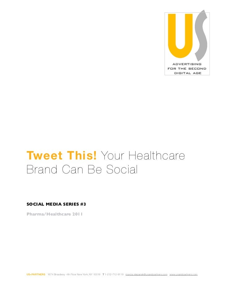 Tweet This! Your HealthcareBrand Can Be SocialSOCIAL MEDIA SERIES #3Pharma/Healthcare 2011US+PARTNERS 1674 Broadway 4th Fl...