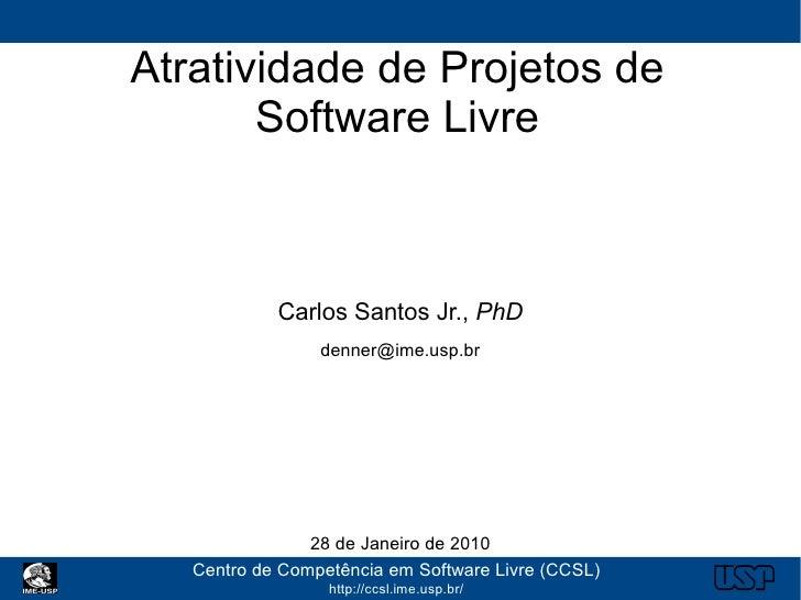 Atratividade de Projetos de        Software Livre                Carlos Santos Jr., PhD                  denner@ime.usp.br...