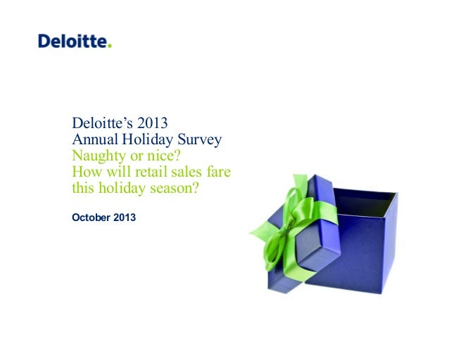 Deloitte's 2013 Annual Holiday Survey Naughty or nice? How will retail sales fare this holiday season? October 2013