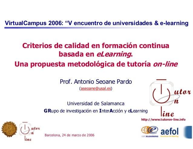 """VirtualCampus 2006: """"V encuentro de universidades & e-learning Barcelona, 24 de marzo de 2006 Criterios de calidad en form..."""