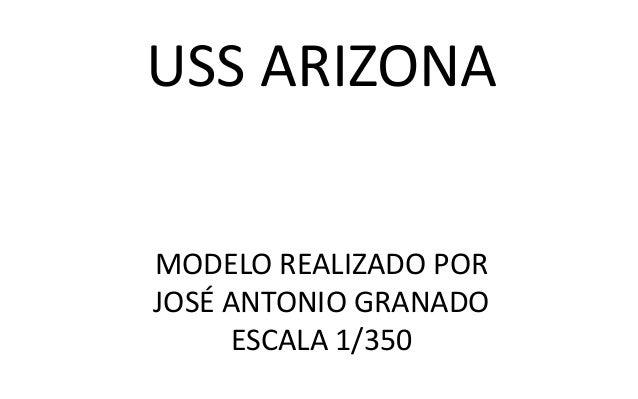 USS ARIZONA MODELO REALIZADO POR JOSÉ ANTONIO GRANADO ESCALA 1/350