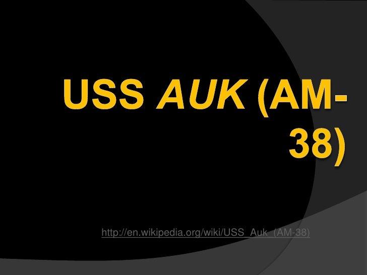 http://en.wikipedia.org/wiki/USS_Auk_(AM-38)