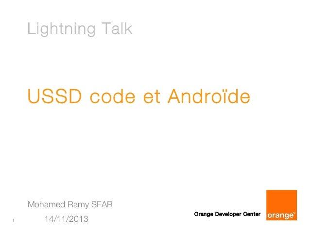 Lightning Talk  USSD code et Androïde  Mohamed Ramy SFAR 1  14/11/2013  Orange Developer Center