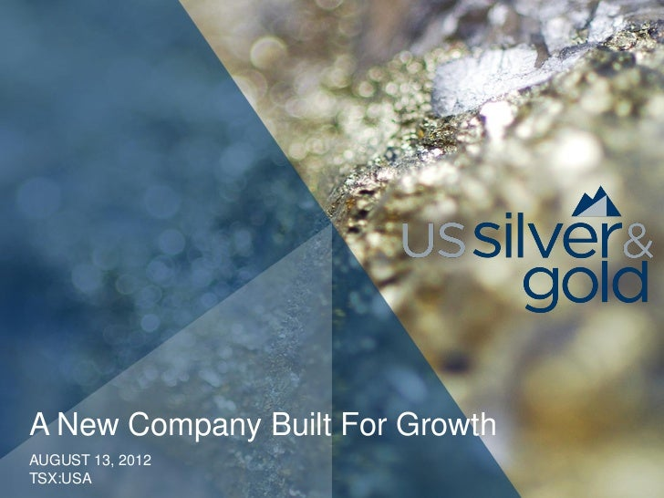 A New Company Built For GrowthAUGUST 13, 2012TSX:USA