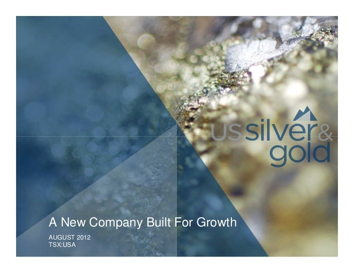 A New Company Built For GrowthAUGUST 2012TSX:USA