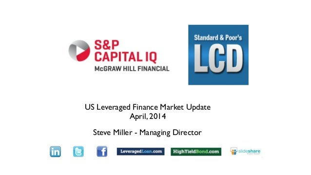 US Leveraged Finance Market Update April, 2014 Steve Miller - Managing Director Text