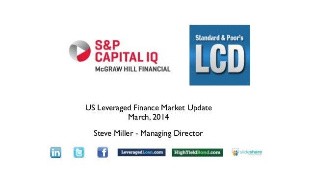 US Leveraged Finance Market Update March, 2014 Steve Miller - Managing Director Text