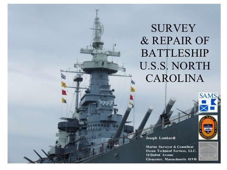 SURVEY  & REPAIR OF BATTLESHIP U.S.S. NORTH CAROLINA Joseph  Lombardi Marine  Surveyor & Consultant Ocean  Technical  Serv...