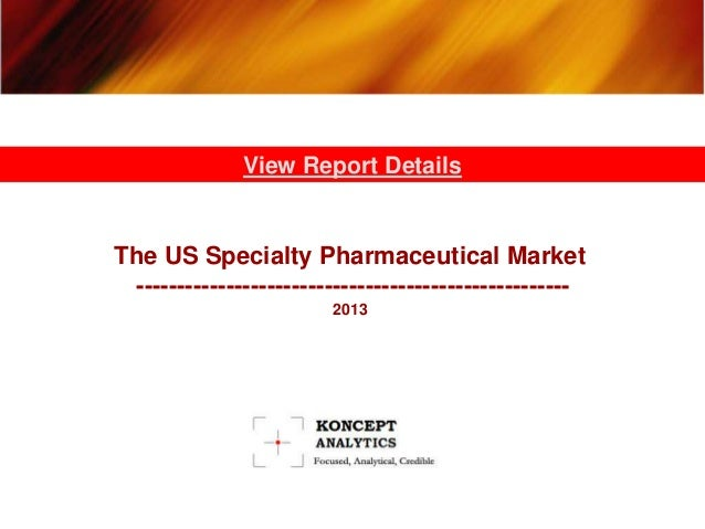 View Report Details  The US Specialty Pharmaceutical Market ----------------------------------------------------2013