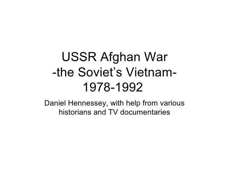 USSR Afghan War  -the Soviet's Vietnam-        1978-1992Daniel Hennessey, with help from various   historians and TV docum...