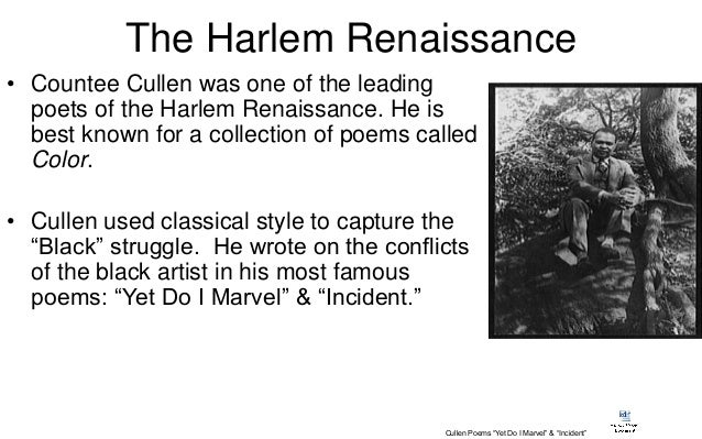 analysis of the poem by countee cullen yet do i marvel Cullen was criticized for being conventional, for using the british romantic poets as his models, and for insisting that poetry in general should be free of racial and political matters but in his finest poem, heritage, he shows his relationship to africa yet do i marvel i doubt not god is good, well-meaning,.