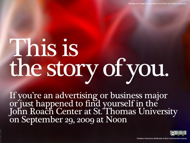 Background image by Lucy Nieto from Flickr via Creative Commons     This is the story of you. If you're an advertising or ...