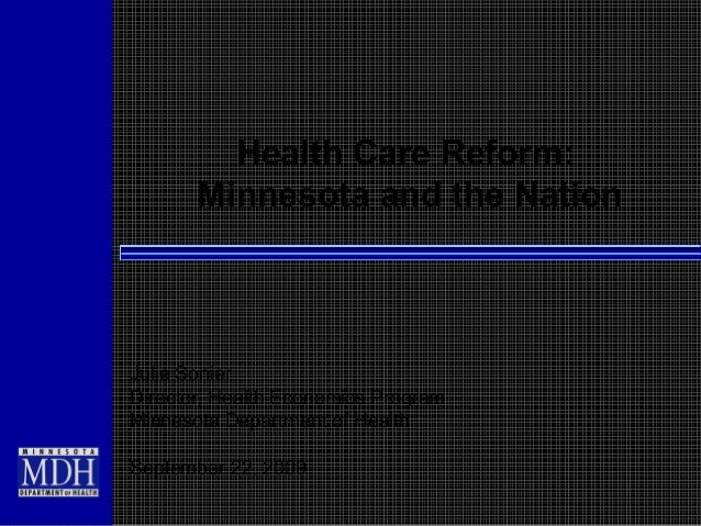 Health Care Reform: Minnesota and the Nation Julie Sonier Director, Health Economics Program Minnesota Department of Healt...