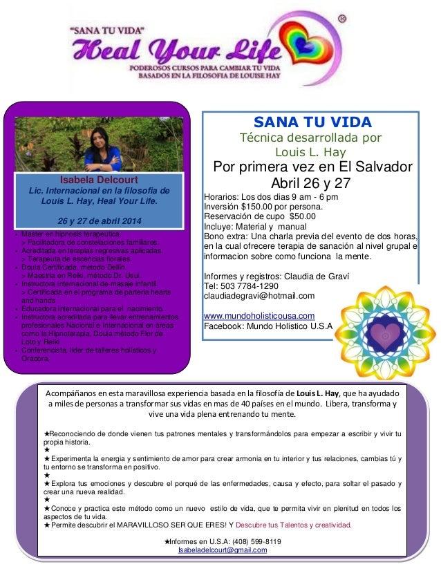 SANA TU VIDA Técnica desarrollada por Louis L. Hay Por primera vez en El Salvador Abril 26 y 27 Horarios: Los dos dias 9 a...
