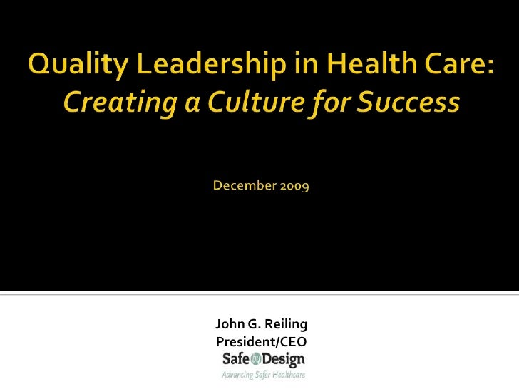 Quality Leadership in Health Care: Creating a Culture for SuccessDecember 2009<br />John G. Reiling<br />President/CEO<br />