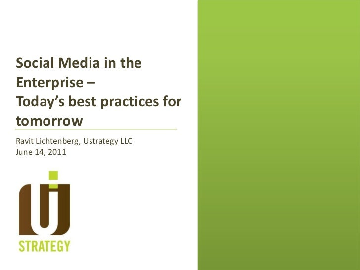 Social Media in the Enterprise – <br />Today's best practices for tomorrow<br />Ravit Lichtenberg, Ustrategy LLC<br />June...
