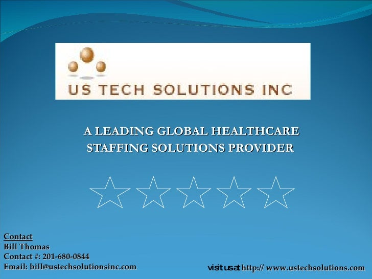 A LEADING GLOBAL HEALTHCARE STAFFING SOLUTIONS PROVIDER visit us at  http:// www.ustechsolutions.com  Contact Bill Thomas ...